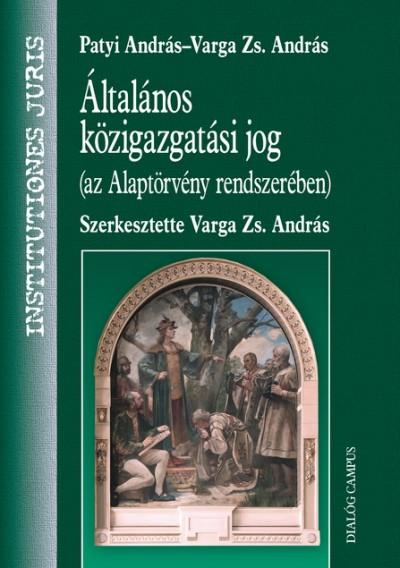 Patyi András - Varga Zs. András - Általános közigazgatási jog (az Alaptörvény rendszerében)