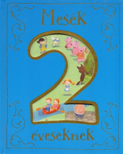 Annie Baker - Rone Randall - Marie Anne Ryan - Etta Saunders - Steve Smallman - Mesék 2 éveseknek