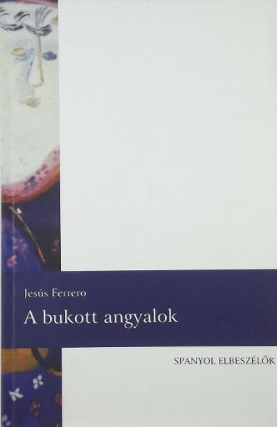 Jesús Ferrero - A bukott angyalok