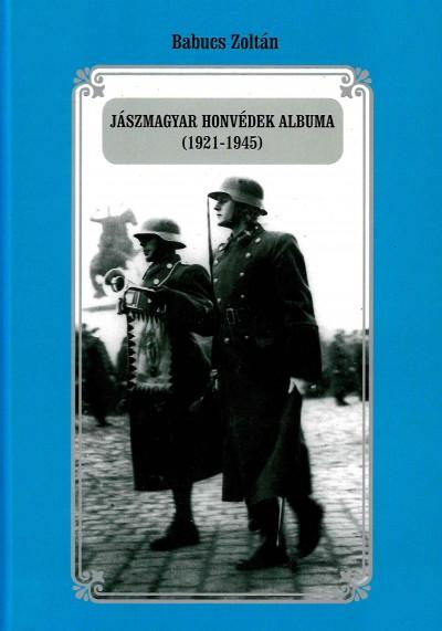 Babucs Zoltán - Jászmagyar honvédek albuma (1921-1945)