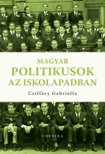 Csiffáry Gabriella - Magyar politikusok az iskolapadban