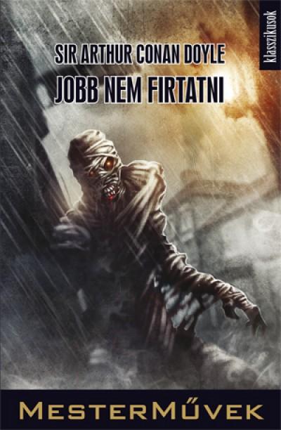 Sir Arthur Conan Doyle - Kornya Zsolt  (Szerk.) - Jobb nem firtatni