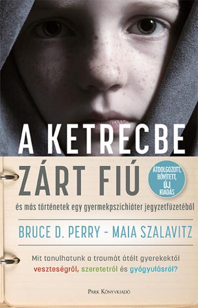 Bruce D. Perry - Maia Szalavitz - A ketrecbe zárt fiú