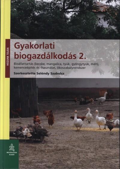 Seléndy Szabolcs  (Szerk.) - Gyakorlati biogazdálkodás 2.
