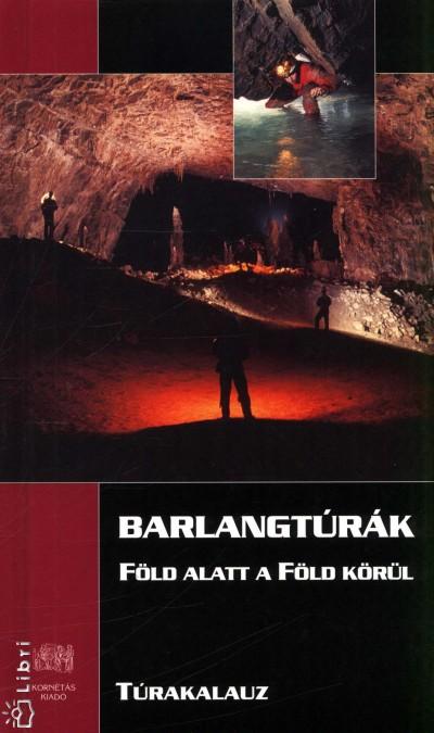Kucsera Márton  (Szerk.) - Lieber Tamás  (Szerk.) - Barlangtúrák