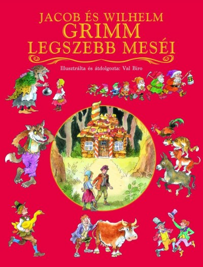 Carl Wilhelm Grimm - Jacob Grimm - Jacob és Wilhelm Grimm legszebb meséi