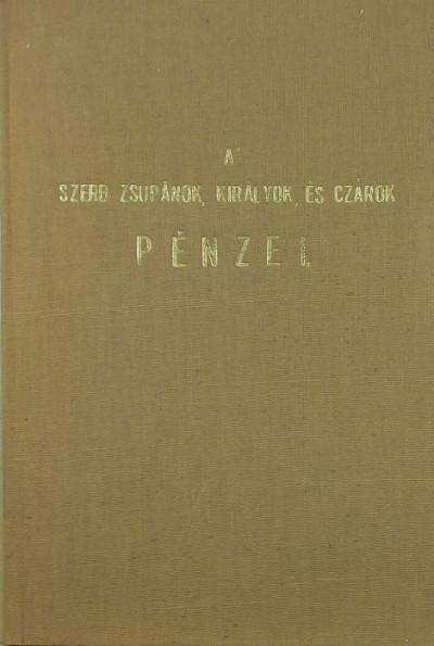 - A szerb zsupánok, királyok és czárok pénzei
