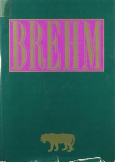 Alfred Edmund Brehm - Brehm az állatok világa