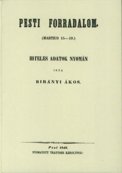 Birányi Ákos - Pesti forradalom (martius 15-19.) hiteles adatok nyomán