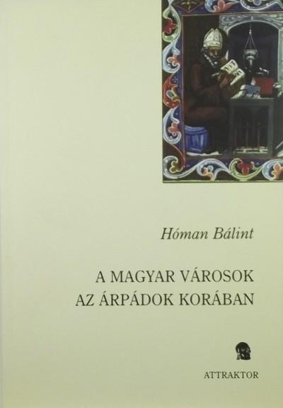 Hóman Bálint - A magyar városok az Árpádok korában