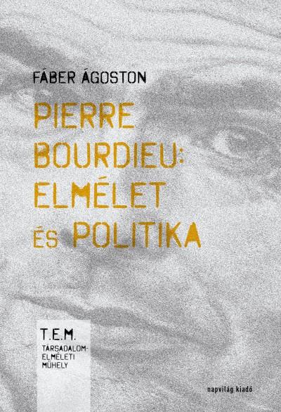 Fáber Ágoston - Pierre Bourdieu: elmélet és politika