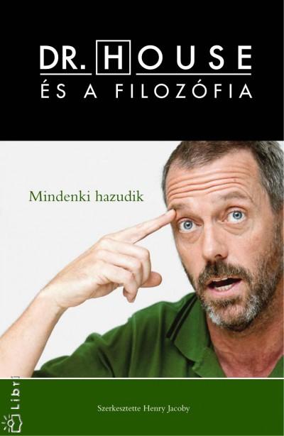 Henry Jacoby  (Szerk.) - Dr. House és a filozófia