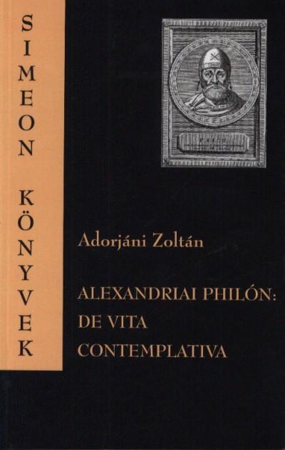 Adorjáni Zoltán - Alexandriai Philón: De vita contemplativa