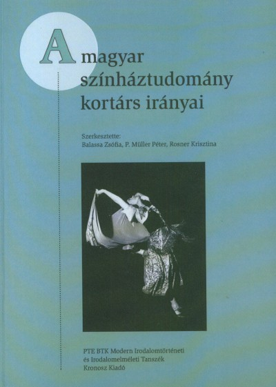 Balassa Zsófia  (Szerk.) - P. Müller Péter  (Szerk.) - Rosner Krisztina  (Szerk.) - A magyar színháztudomány kortárs irányai