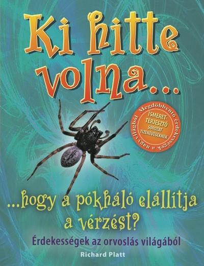 Richard Platt - Ki hitte volna... hogy a pókháló elállítja a vérzést?