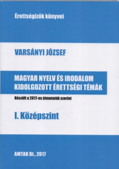 Varsányi József - Magyar nyelv és irodalom kidolgozott érettségi tételek - I. középszint