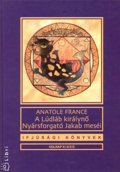 Anatole France - A Lúdláb királynő, Nyársforgató Jakab meséi