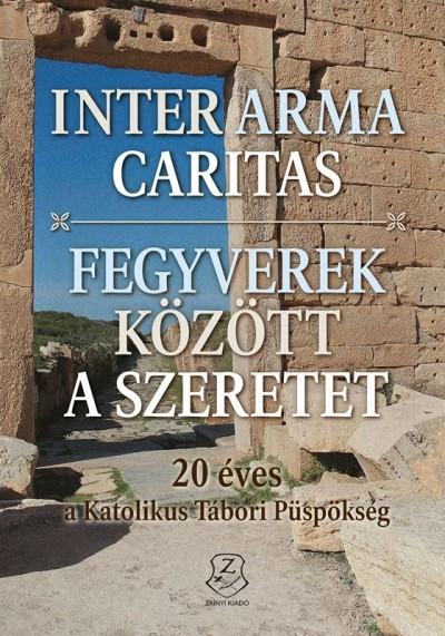 - Inter arma caritas - Fegyverek között a szeretet