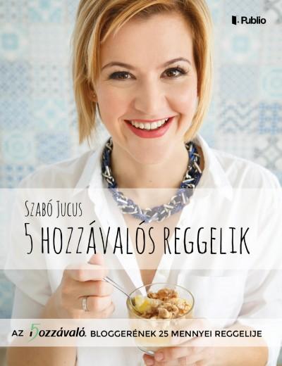 Szabó Jucus - 5 hozzávalós reggelik