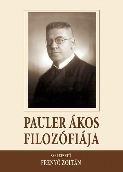 Bolberitz Pál - Cseri Kinga - Frenyó Zoltán - Ignácz Lilla - Somos Róbert - Zimányi Ágnes - Frenyó Zoltán  (Szerk.) - Pauler Ákos filozófiája