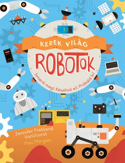 Jennifer Fretland Vanvoorst - Pau Morgan - Kerek világ - Robotok