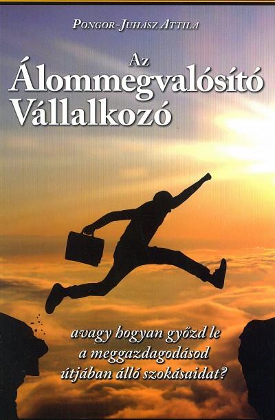 Pongor-Juhász Attila - Az álommegvalósító vállalkozó