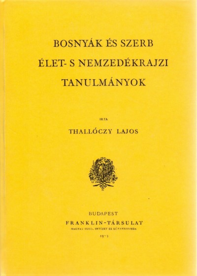Thallóczy Lajos - Bosnyák és szerb élet-s nemzedékrajzi tanulmányok
