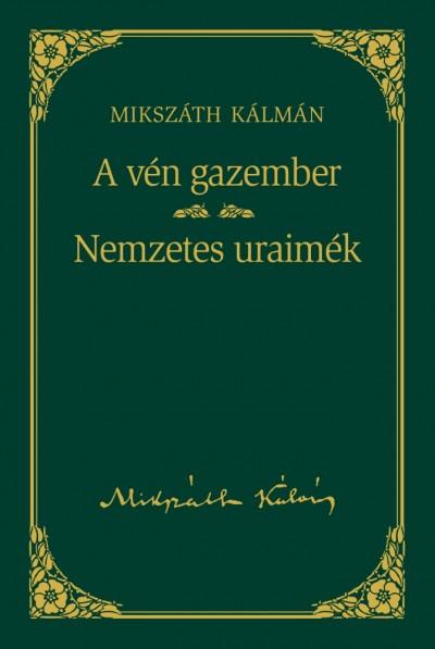 Mikszáth Kálmán - A vén gazember / Nemzetes uraimék - Mikszáth Kálmán sorozat 7. kötet