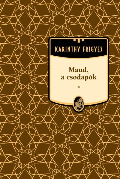 Karinthy Frigyes - Maud a csodapók - Karinthy Frigyes sorozat 20. kötet