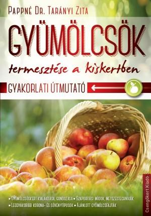Pappn� Dr. Tar�nyi Zita - Gy�m�lcs�k termeszt�se a kiskertben