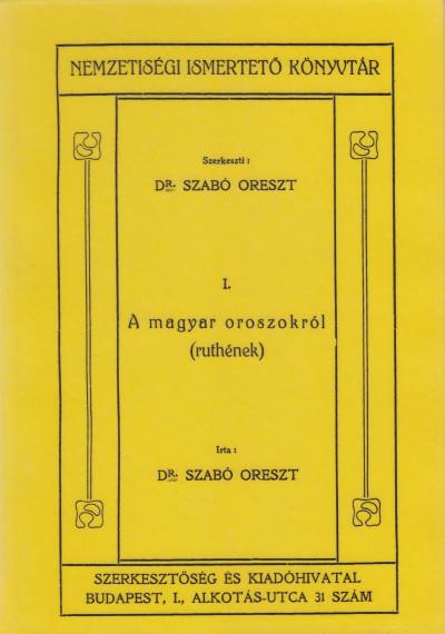 Dr. Szabó Oreszt - A magyar oroszokról (ruthének) Nemzetiségi Ismertető Könyvtár I.