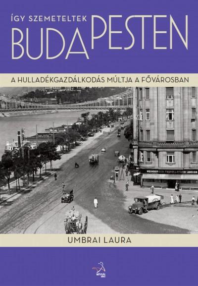 Umbrai Laura - Így szemeteltek  Budapesten