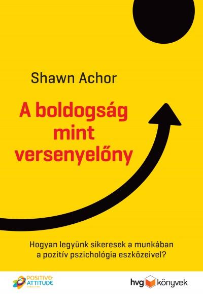 Achor Shawn - A boldogság mint versenyelőny