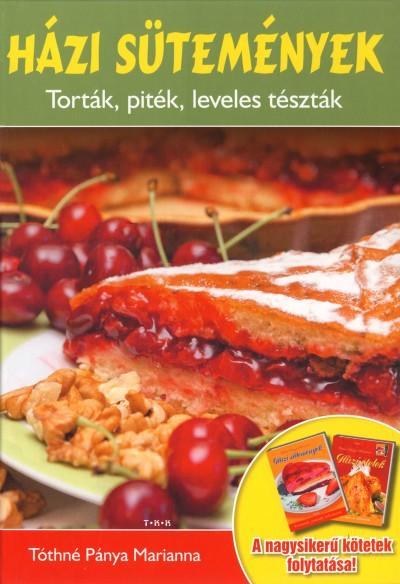 Tóthné Pánya Marianna - Házi sütemények - Torták, piték, leveles tészták