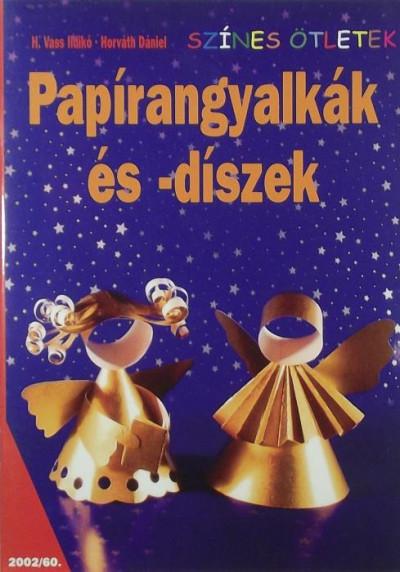 Horváth Dániel - H. Vass Ildikó - Papírangyalkák és -díszek