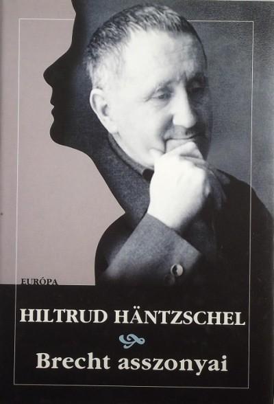 Hiltrud Häntzschel - Brecht asszonyai
