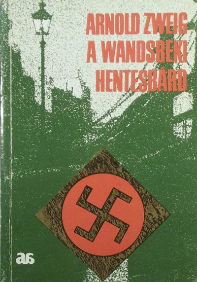 Arnold Zweig - A wandsbeki hentesbárd