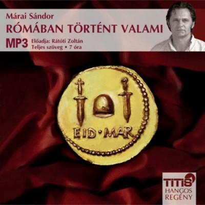 Márai Sándor - Rátóti Zoltán - Rómában történt valami - Hangoskönyv MP3
