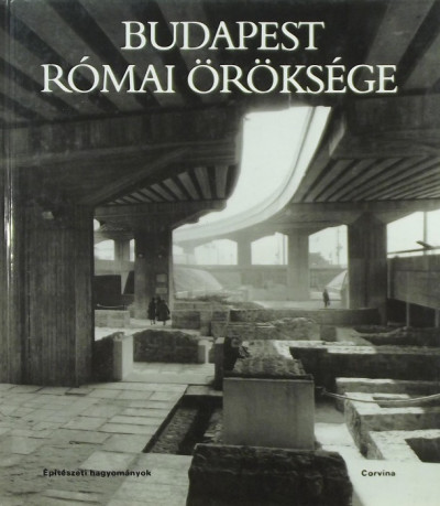 Kaiser Anna - Póczy Klára - Budapest római öröksége