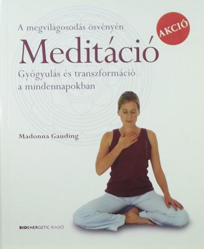 Madonna Gauding - Meditáció  - Gyógyulás és transzformáció a mindennapokban