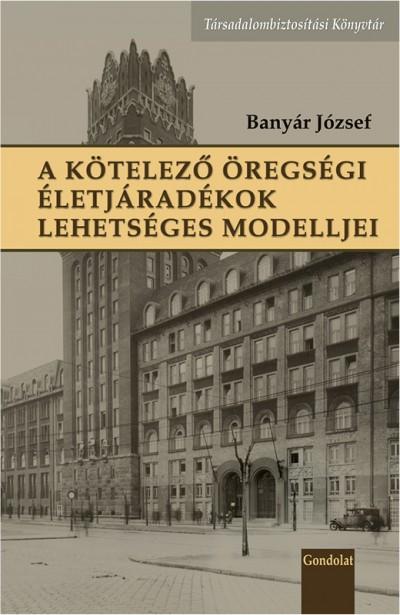 Banyár József - A kötelező öregségi életjáradékok lehetséges modelljei