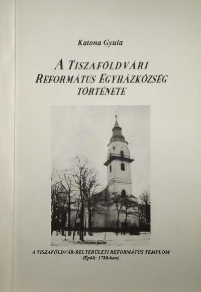 Katona Gyula - A Tiszaföldvári Református Egyházközség története