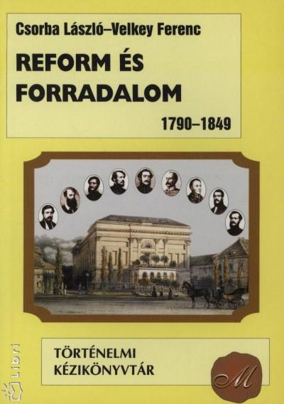 Dr. Csorba László - Velkey Ferenc - Reform és forradalom 1790-1849