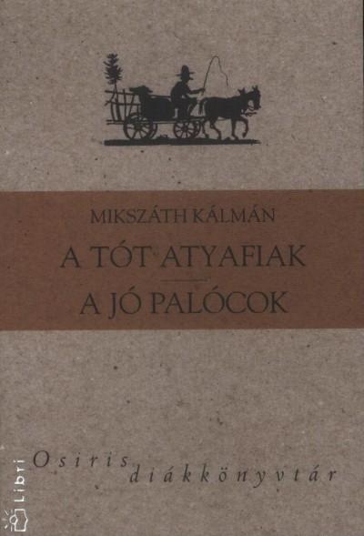 Mikszáth Kálmán - Császtvay Tünde  (Szerk.) - A tót atyafiak - A jó palócok