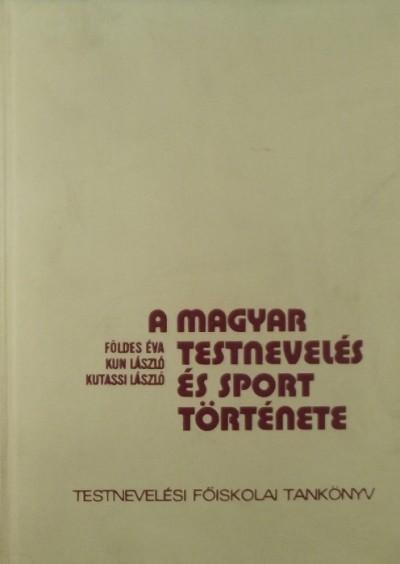 Kun László  (Szerk.) - A magyar testnevelés és sport története