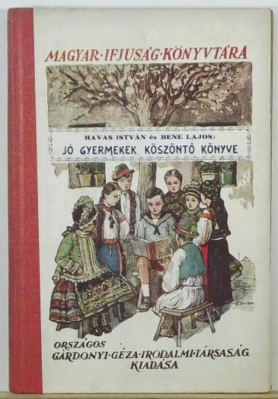 Bene Lajos  (Szerk.) - Havas István  (Szerk.) - Jó gyermekek köszöntő könyve