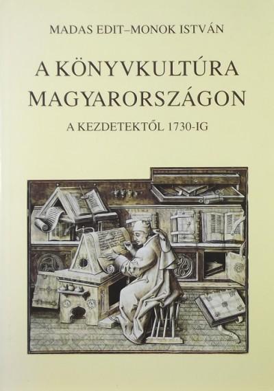 Madas Edit - Monok István - A könyvkultúra Magyarországon