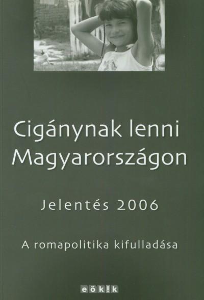 Paskó Ildi  (Szerk.) - Törzsök Erika  (Szerk.) - Zolnay János  (Szerk.) - Cigánynak lenni Magyarországon  - Jelentés 2006