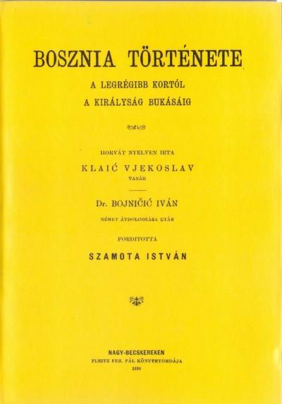 Vjekoslav Klaic - Bosznia története a legrégibb kortól a királyság bukásáig