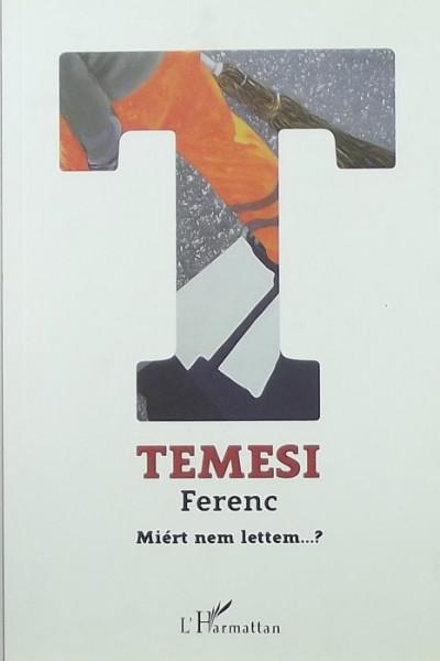 Temesi Ferenc - Miért nem lettem...?